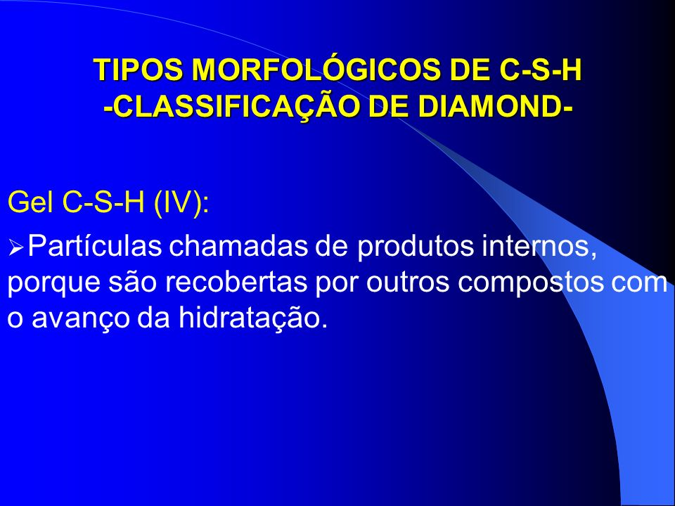 TIPOS MORFOLÓGICOS DE C-S-H -CLASSIFICAÇÃO DE DIAMOND-