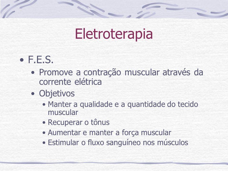 Eletroterapia F.E.S. Promove a contração muscular através da corrente elétrica. Objetivos. Manter a qualidade e a quantidade do tecido muscular.