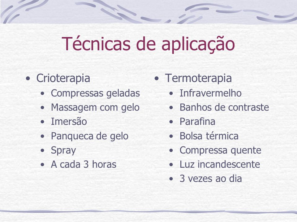 Técnicas de aplicação Crioterapia Termoterapia Compressas geladas