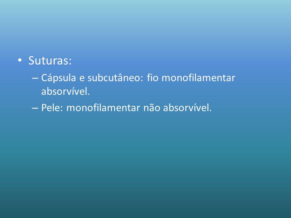 Suturas: Cápsula e subcutâneo: fio monofilamentar absorvível.