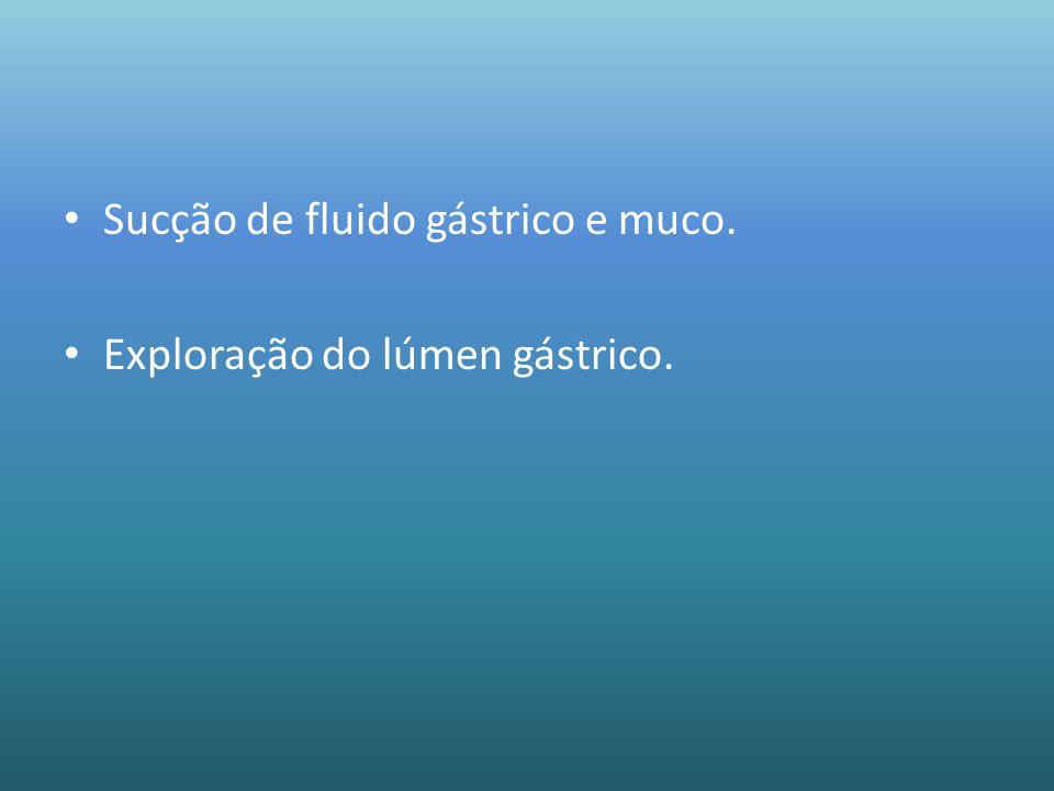 Sucção de fluido gástrico e muco.