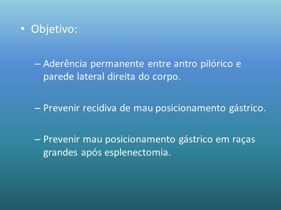 Objetivo: Aderência permanente entre antro pilórico e parede lateral direita do corpo. Prevenir recidiva de mau posicionamento gástrico.
