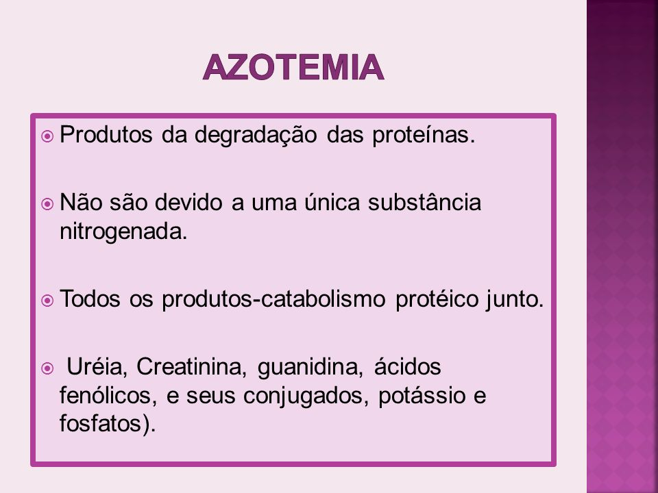 AZOTEMIA Produtos da degradação das proteínas.