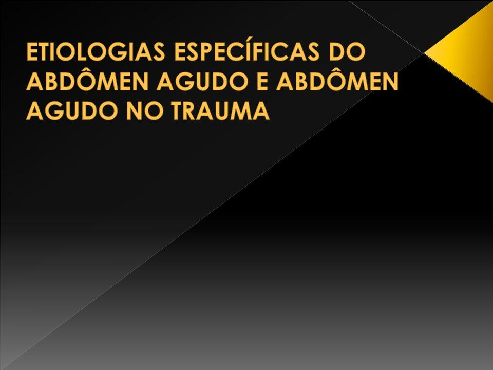 ETIOLOGIAS ESPECÍFICAS DO ABDÔMEN AGUDO E ABDÔMEN AGUDO NO TRAUMA