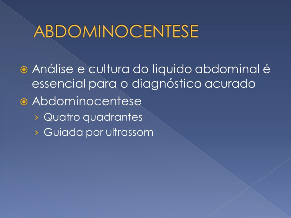 ABDOMINOCENTESE Análise e cultura do liquido abdominal é essencial para o diagnóstico acurado. Abdominocentese.