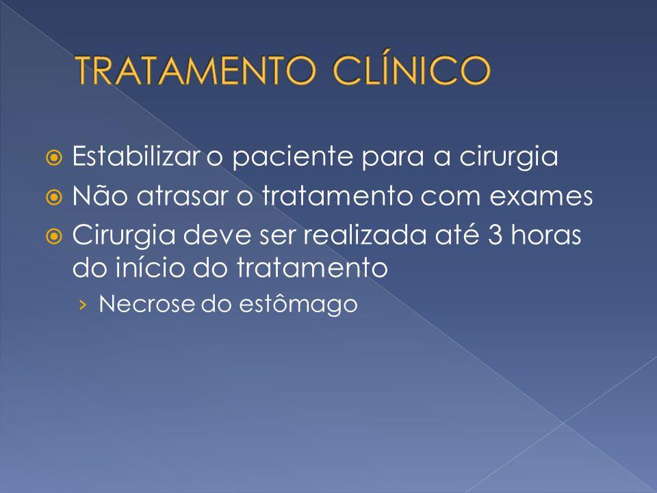 TRATAMENTO CLÍNICO Estabilizar o paciente para a cirurgia