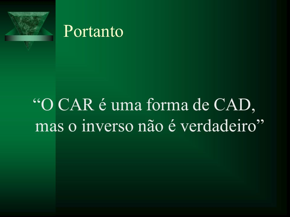O CAR é uma forma de CAD, mas o inverso não é verdadeiro