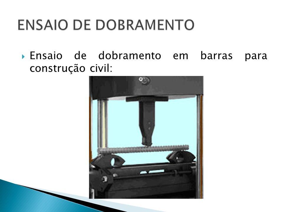 ENSAIO DE DOBRAMENTO Ensaio de dobramento em barras para construção civil: