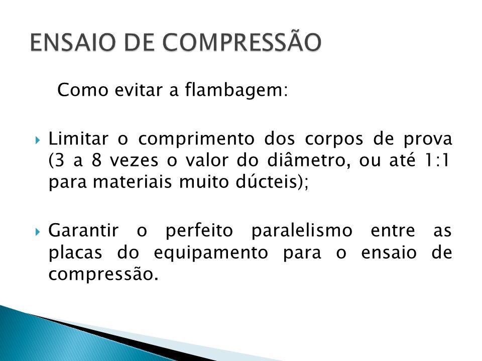 ENSAIO DE COMPRESSÃO Como evitar a flambagem: