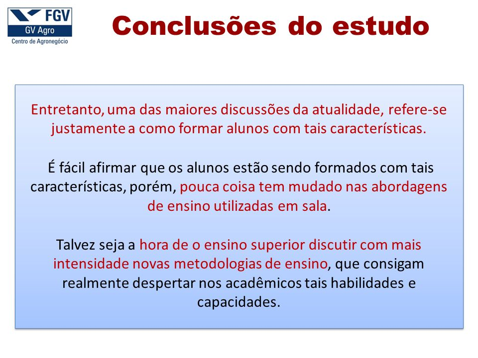 Conclusões do estudo Entretanto, uma das maiores discussões da atualidade, refere-se justamente a como formar alunos com tais características.