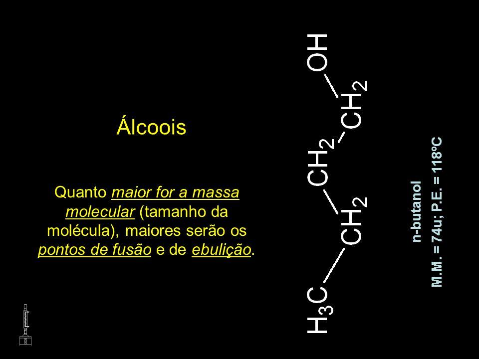 ÁlcooisQuanto maior for a massa molecular (tamanho da molécula), maiores serão os pontos de fusão e de ebulição.