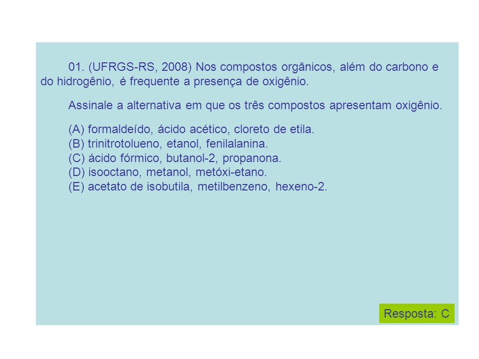 Assinale a alternativa em que os três compostos apresentam oxigênio.
