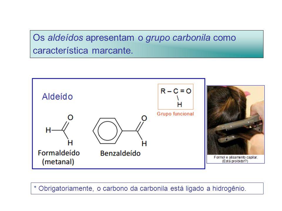 Os aldeídos apresentam o grupo carbonila como característica marcante.