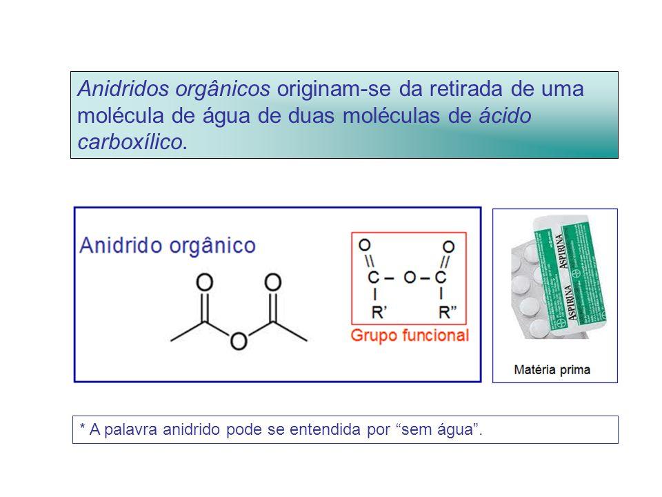 Anidridos orgânicos originam-se da retirada de uma molécula de água de duas moléculas de ácido carboxílico.