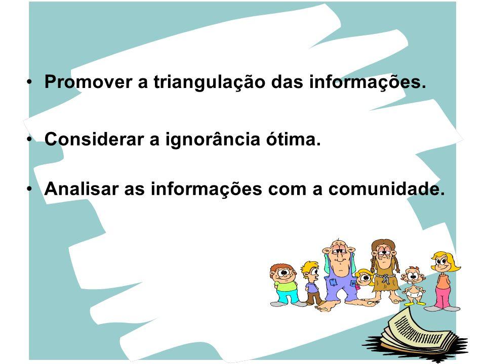 Promover a triangulação das informações.