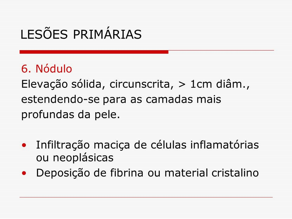 LESÕES PRIMÁRIAS 6. Nódulo