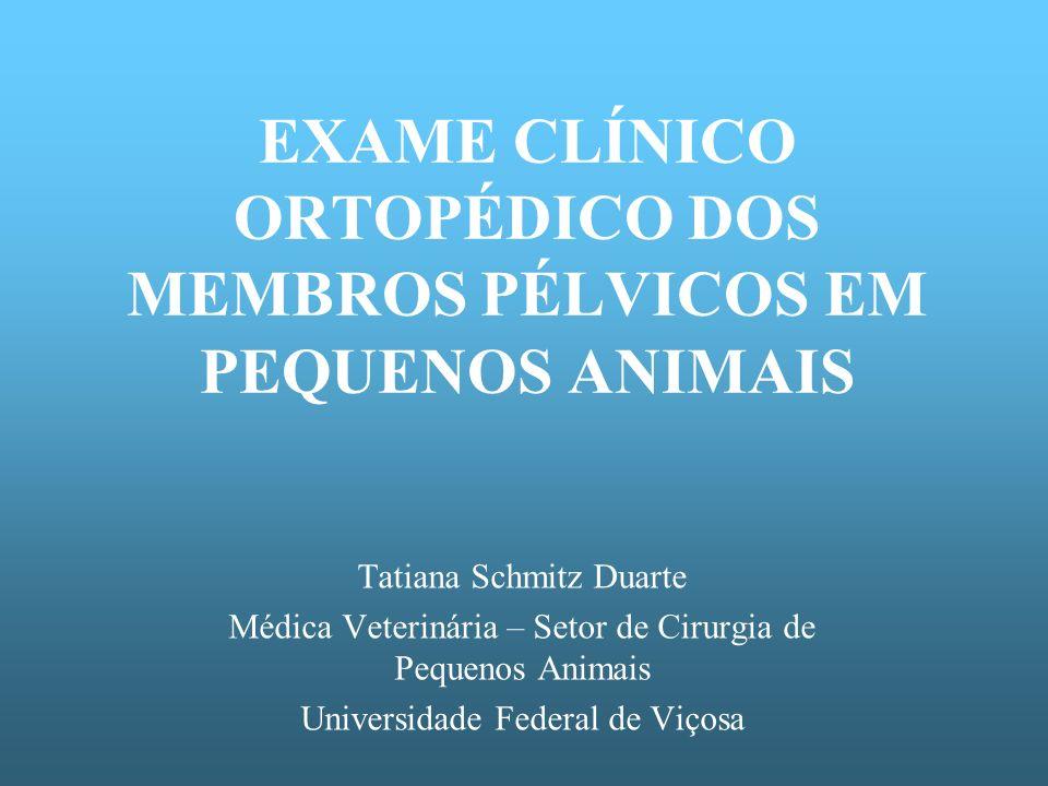 EXAME CLÍNICO ORTOPÉDICO DOS MEMBROS PÉLVICOS EM PEQUENOS ANIMAIS