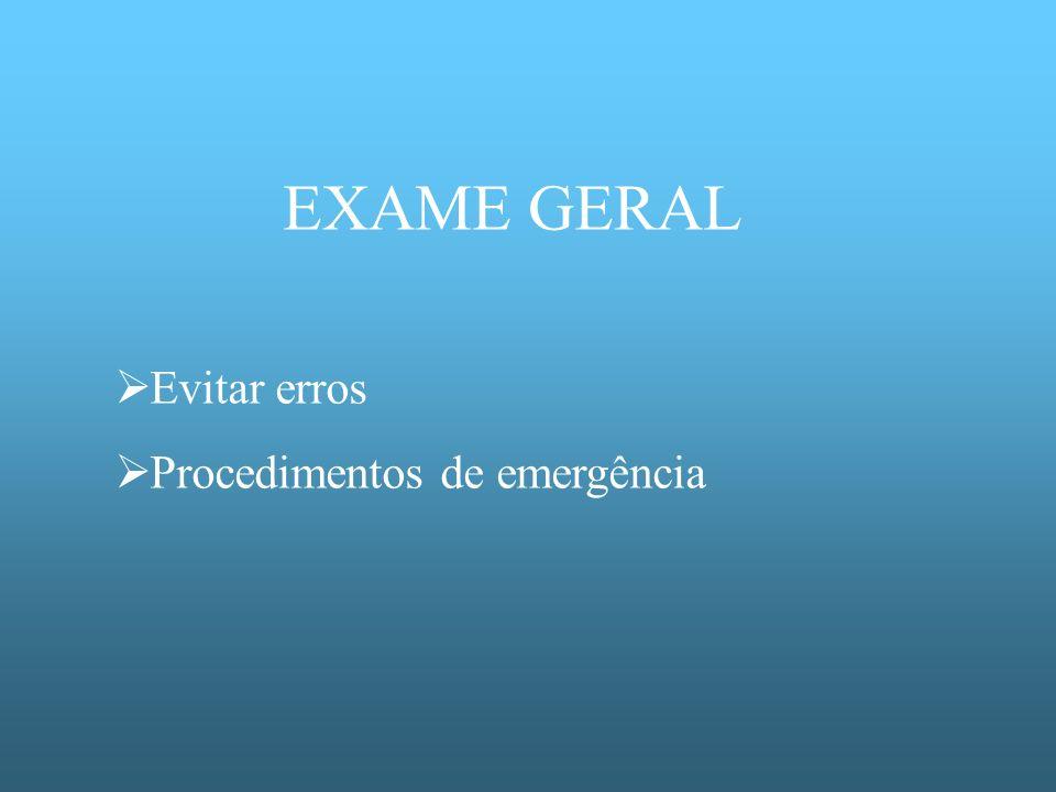 EXAME GERAL Evitar erros Procedimentos de emergência