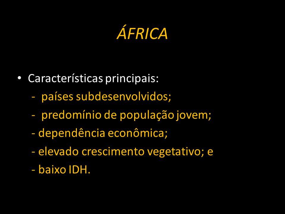 ÁFRICA Características principais: - países subdesenvolvidos;