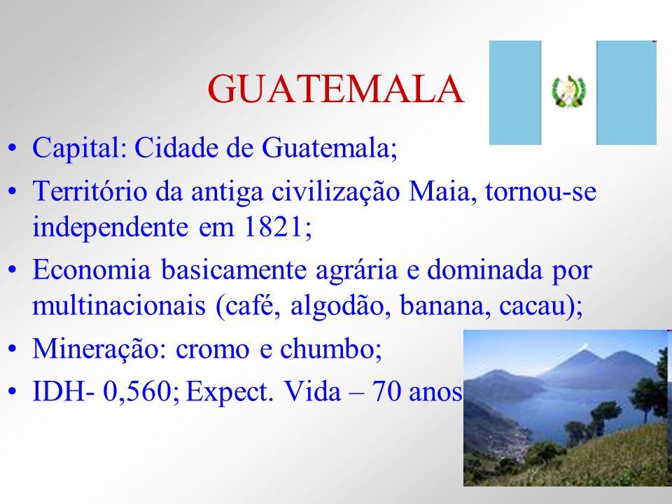GUATEMALA Capital: Cidade de Guatemala;