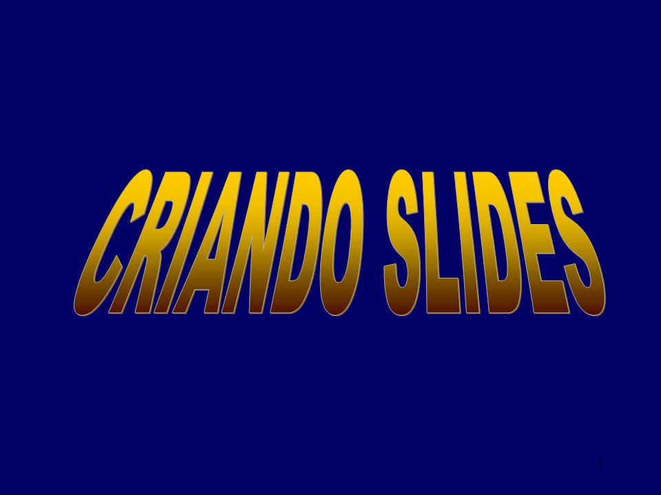 CRIANDO SLIDES 1 1