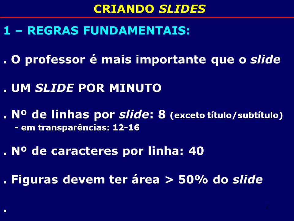1 – REGRAS FUNDAMENTAIS: . O professor é mais importante que o slide