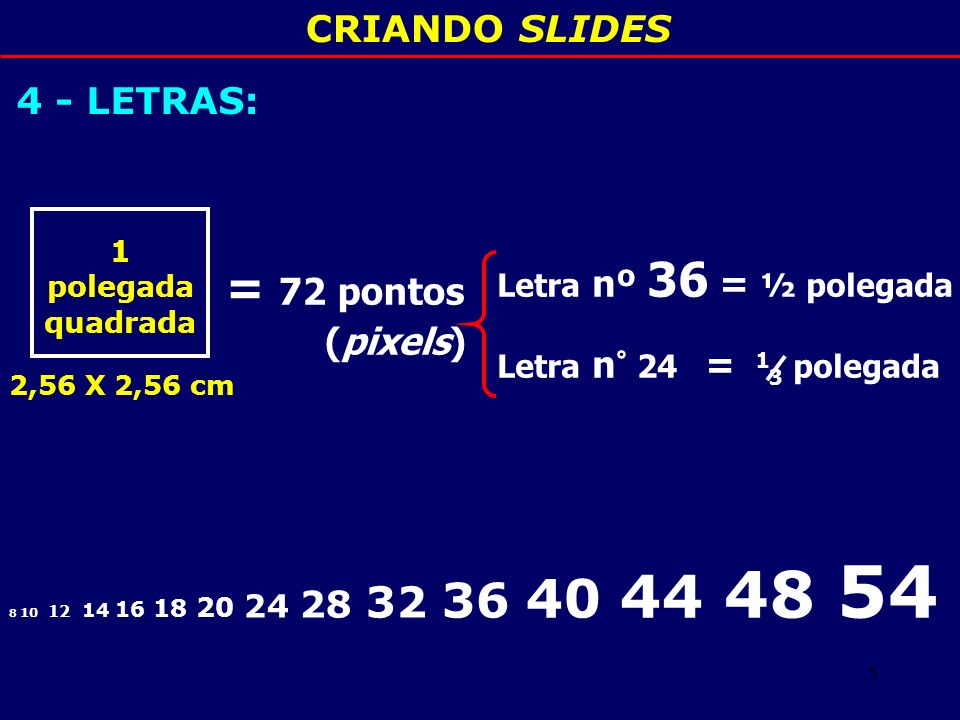 = 72 pontos CRIANDO SLIDES 4 - LETRAS: (pixels)