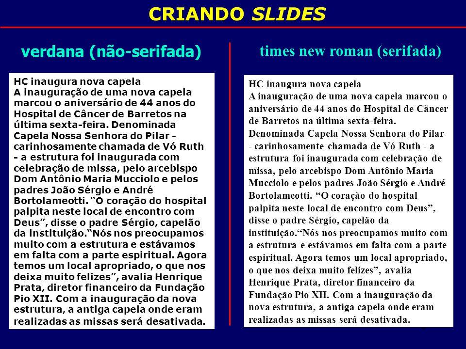CRIANDO SLIDES verdana (não-serifada) times new roman (serifada)