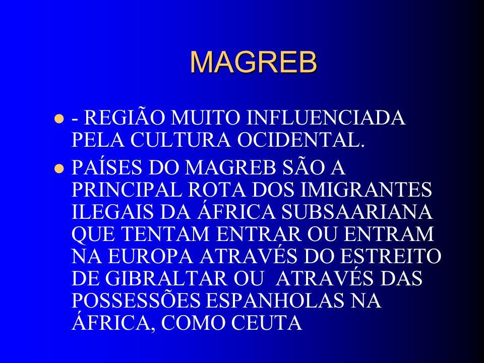 MAGREB - REGIÃO MUITO INFLUENCIADA PELA CULTURA OCIDENTAL.