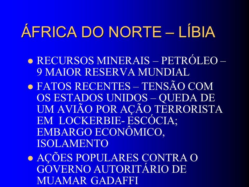 ÁFRICA DO NORTE – LÍBIARECURSOS MINERAIS – PETRÓLEO – 9 MAIOR RESERVA MUNDIAL.