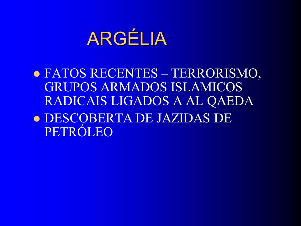 ARGÉLIA FATOS RECENTES – TERRORISMO, GRUPOS ARMADOS ISLAMICOS RADICAIS LIGADOS A AL QAEDA.