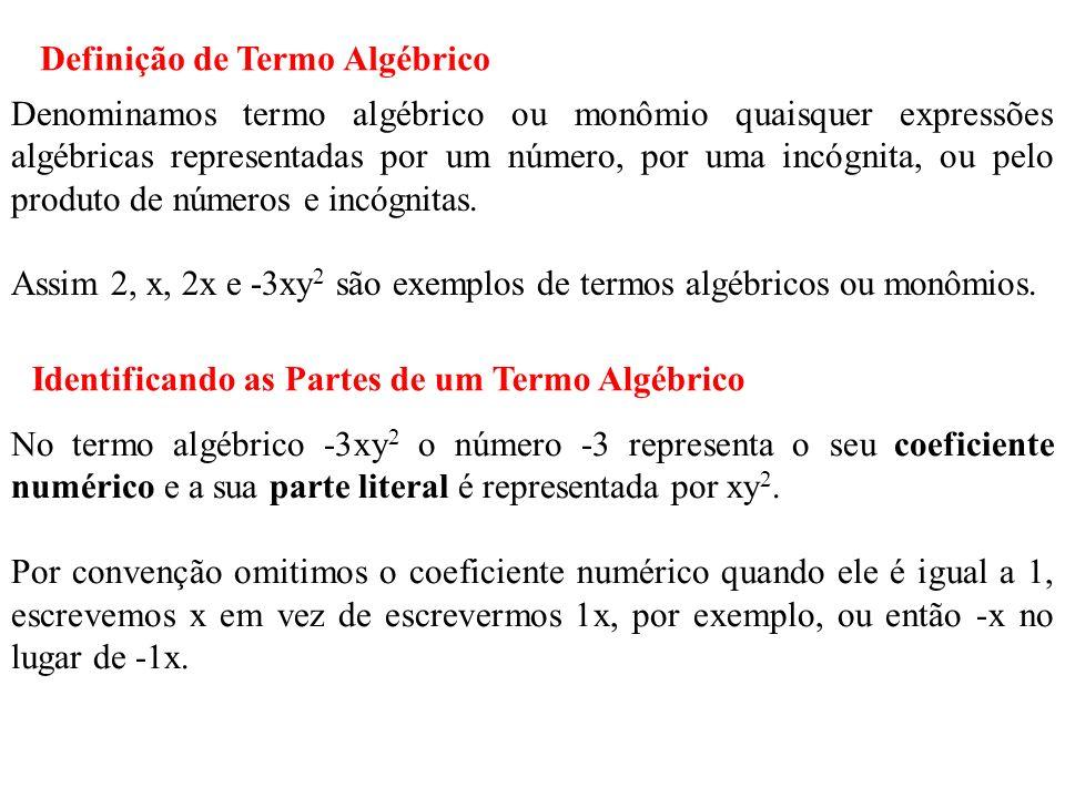 Denominamos termo algébrico ou monômio quaisquer expressões algébricas representadas por um número, por uma incógnita, ou pelo produto de números e incógnitas.