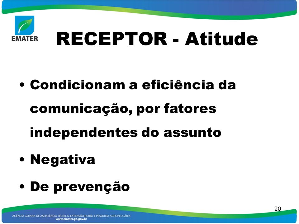 RECEPTOR - Atitude Condicionam a eficiência da comunicação, por fatores independentes do assunto. Negativa.