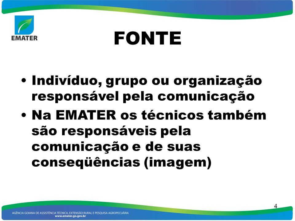 FONTE Indivíduo, grupo ou organização responsável pela comunicação
