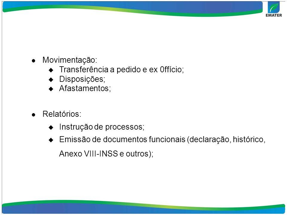 Movimentação:Transferência a pedido e ex 0ffício; Disposições; Afastamentos; Relatórios: Instrução de processos;