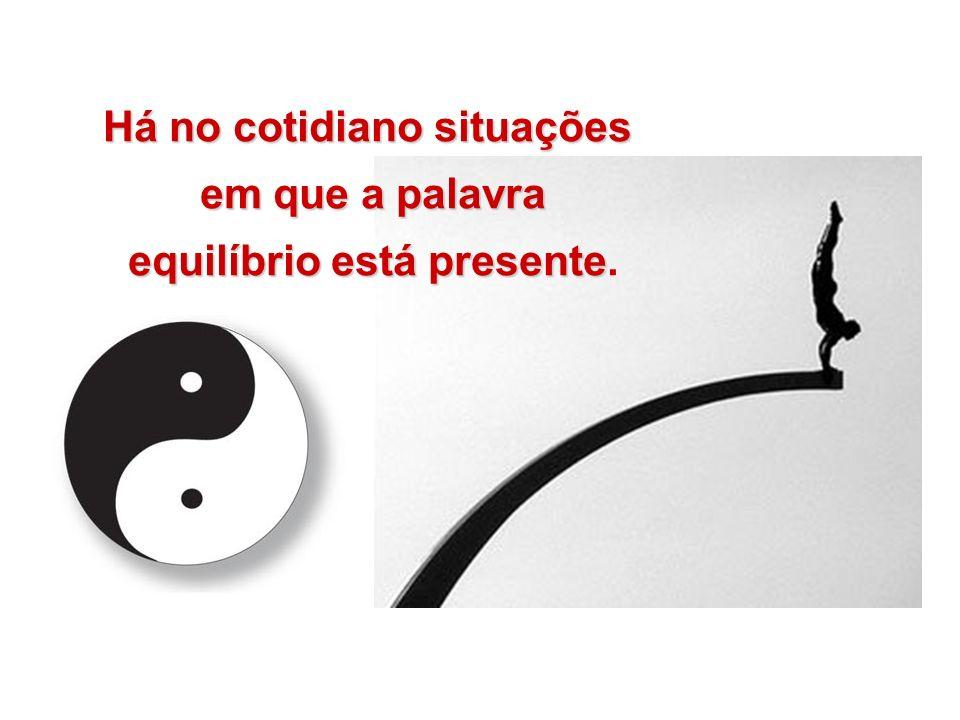 Há no cotidiano situações equilíbrio está presente.