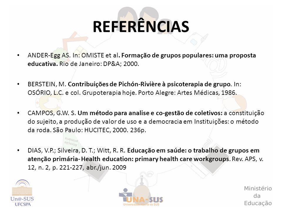 REFERÊNCIAS ANDER-Egg AS. In: OMISTE et al. Formação de grupos populares: uma proposta educativa. Rio de Janeiro: DP&A; 2000.