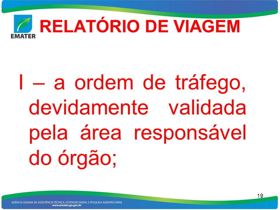 RELATÓRIO DE VIAGEM I – a ordem de tráfego, devidamente validada pela área responsável do órgão;