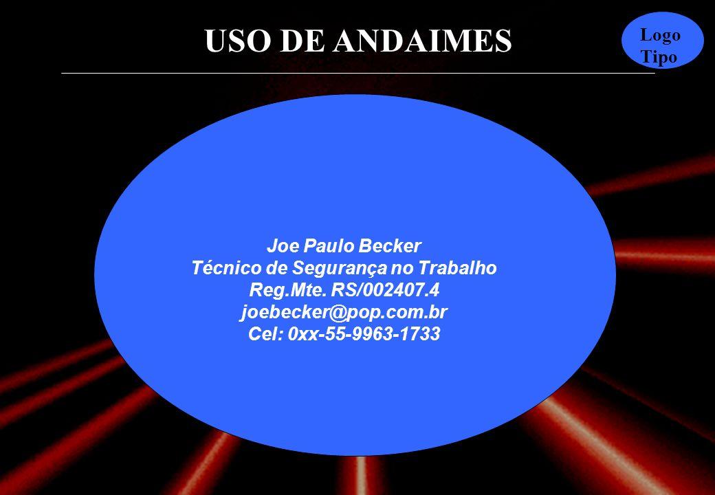 Joe Paulo Becker Técnico de Segurança no Trabalho Reg. Mte. RS/002407
