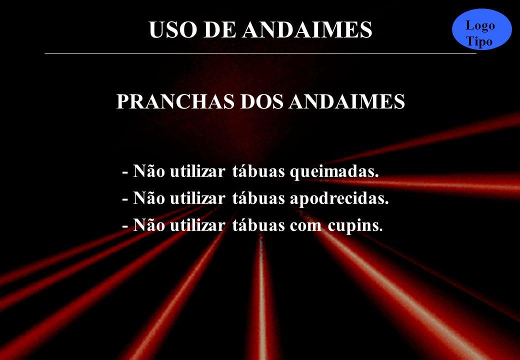 PRANCHAS DOS ANDAIMES - Não utilizar tábuas queimadas.