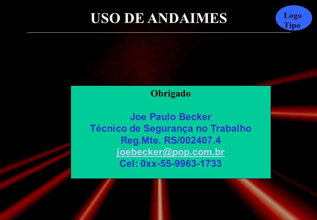Obrigado Joe Paulo Becker Técnico de Segurança no Trabalho Reg.Mte. RS/002407.4 joebecker@pop.com.br.