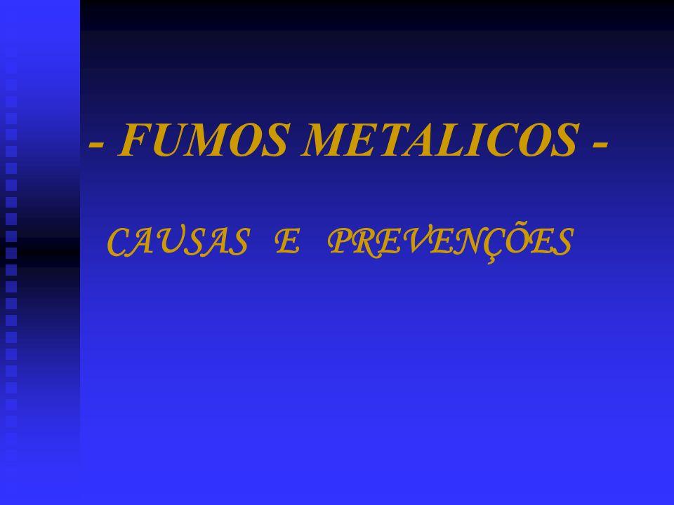 - FUMOS METALICOS - CAUSAS E PREVENÇÕES
