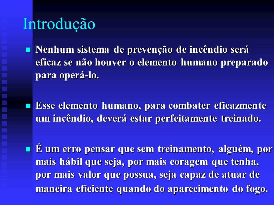 Introdução Nenhum sistema de prevenção de incêndio será eficaz se não houver o elemento humano preparado para operá-lo.