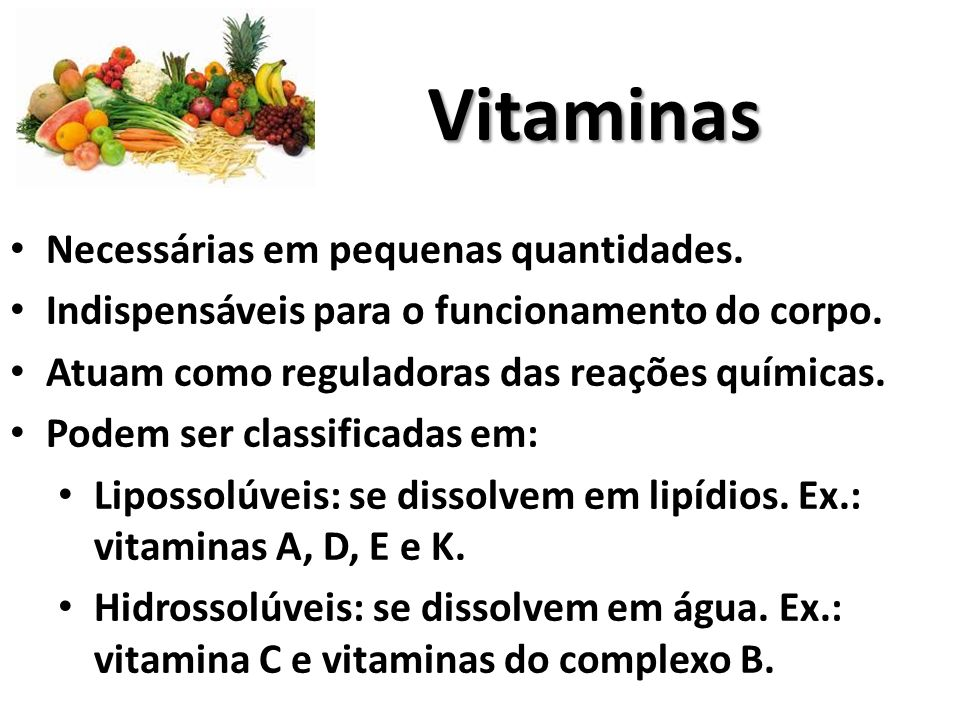 Vitaminas Necessárias em pequenas quantidades.