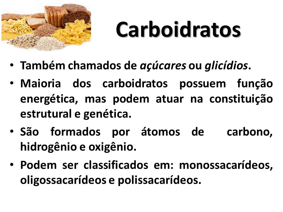 Carboidratos Também chamados de açúcares ou glicídios.