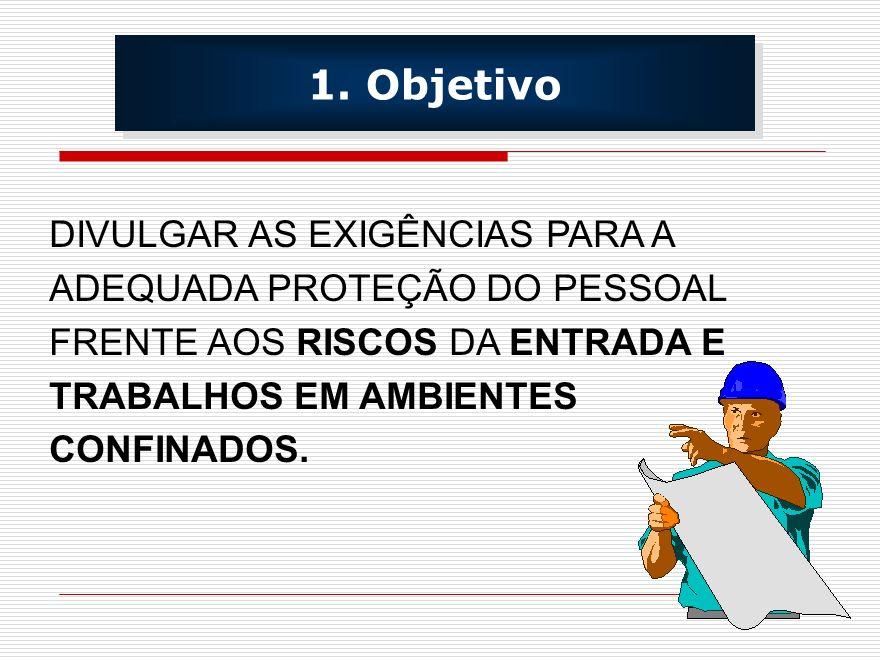 1. Objetivo DIVULGAR AS EXIGÊNCIAS PARA A ADEQUADA PROTEÇÃO DO PESSOAL