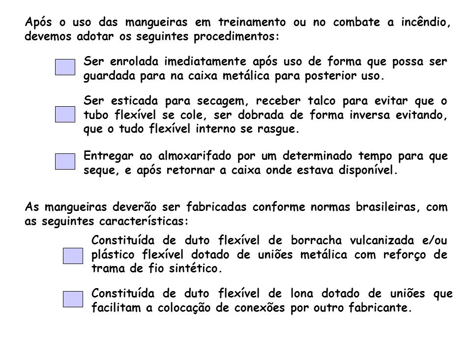 Após o uso das mangueiras em treinamento ou no combate a incêndio, devemos adotar os seguintes procedimentos: