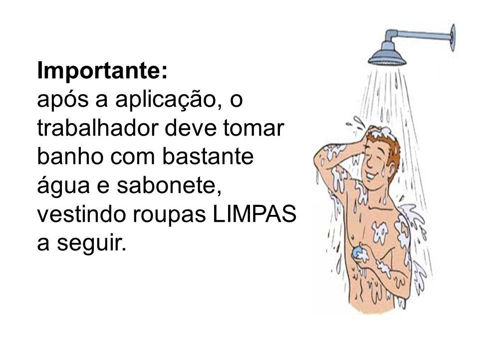 Importante: após a aplicação, o trabalhador deve tomar banho com bastante água e sabonete, vestindo roupas LIMPAS a seguir.