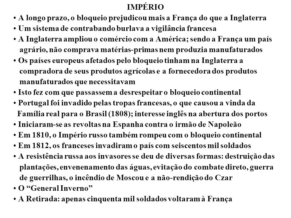 IMPÉRIOA longo prazo, o bloqueio prejudicou mais a França do que a Inglaterra. Um sistema de contrabando burlava a vigilância francesa.