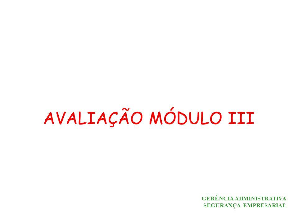 AVALIAÇÃO MÓDULO III GERÊNCIA ADMINISTRATIVA SEGURANÇA EMPRESARIAL